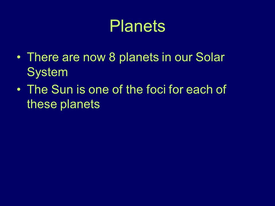 Planets There are now 8 planets in our Solar System
