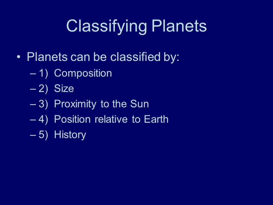 Classifying Planets Planets can be classified by: 1) Composition