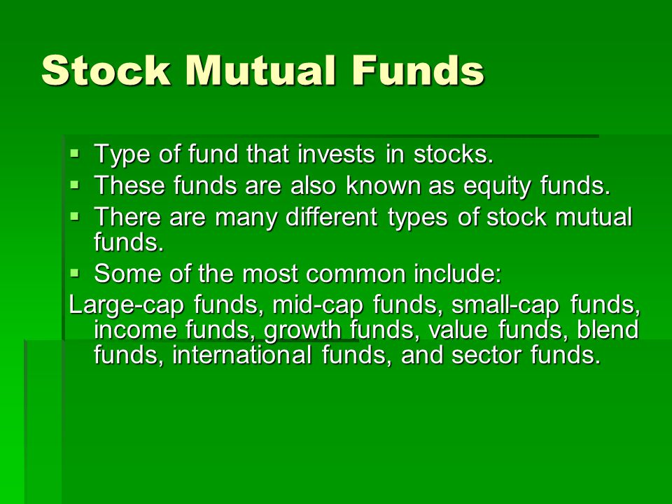 Stock Mutual Funds Type of fund that invests in stocks.