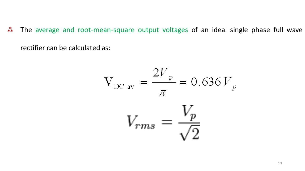 The average and root-mean-square output voltages of an ideal single phase full wave rectifier can be calculated as: