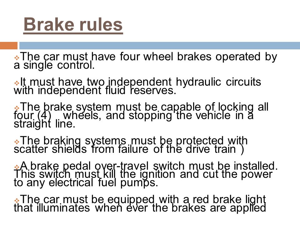 Brake rules The car must have four wheel brakes operated by a single control.