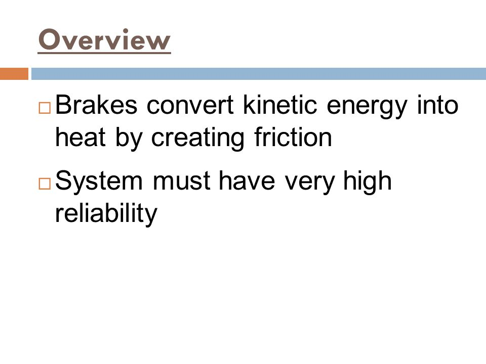 Overview Brakes convert kinetic energy into heat by creating friction