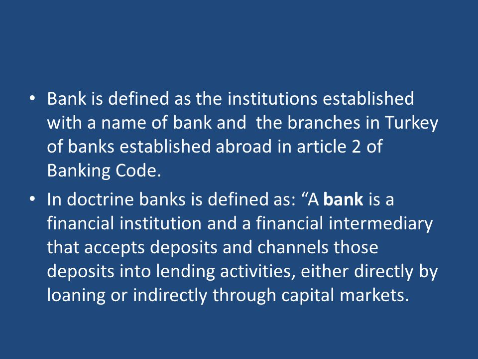 Bank is defined as the institutions established with a name of bank and the branches in Turkey of banks established abroad in article 2 of Banking Code.