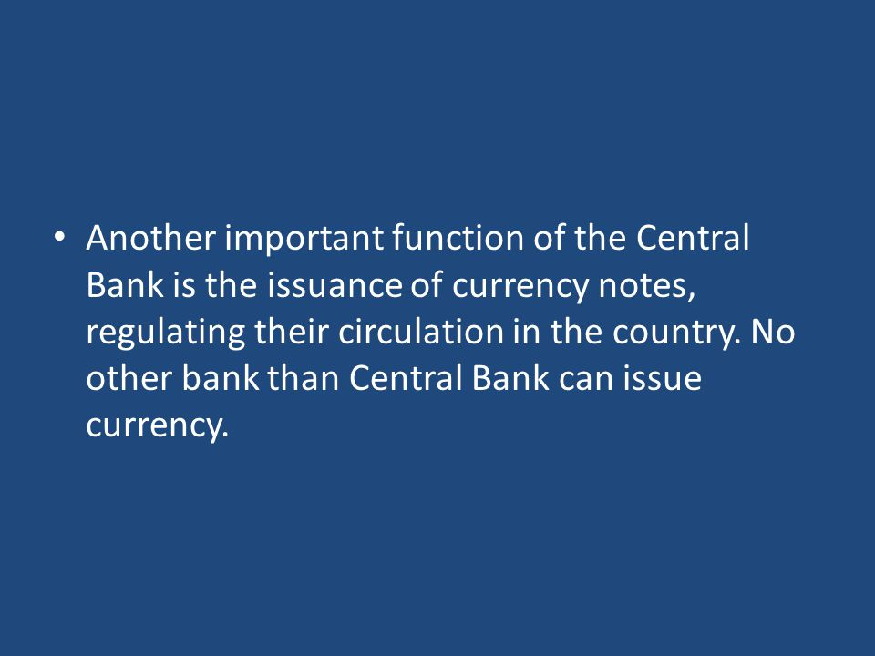 Another important function of the Central Bank is the issuance of currency notes, regulating their circulation in the country.