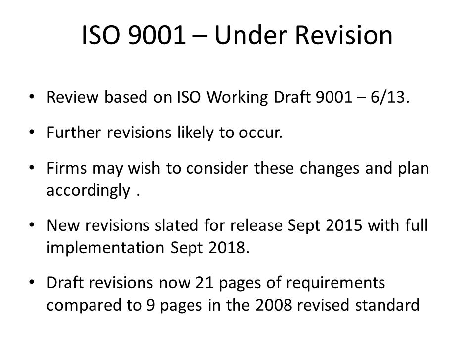 ISO 9001 – Under Revision Review based on ISO Working Draft 9001 – 6/13. Further revisions likely to occur.