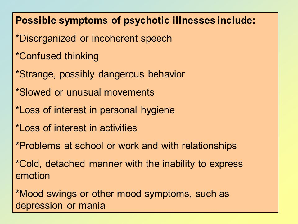 Possible symptoms of psychotic illnesses include: