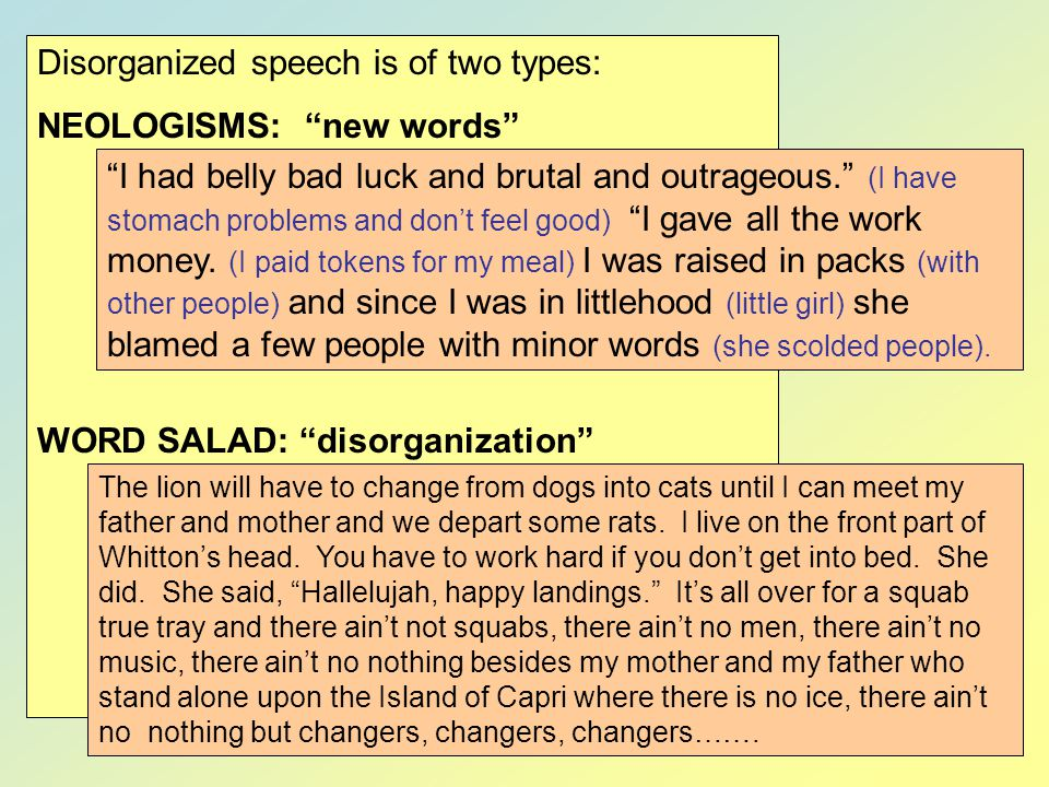 Disorganized speech is of two types: NEOLOGISMS: new words