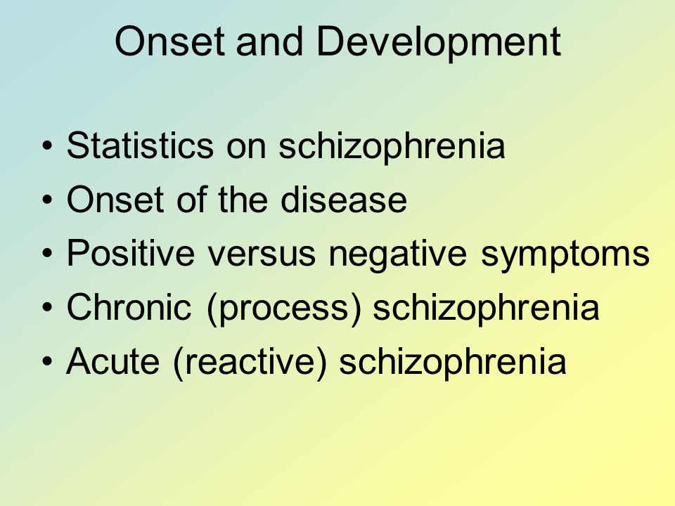 Onset and Development Statistics on schizophrenia Onset of the disease