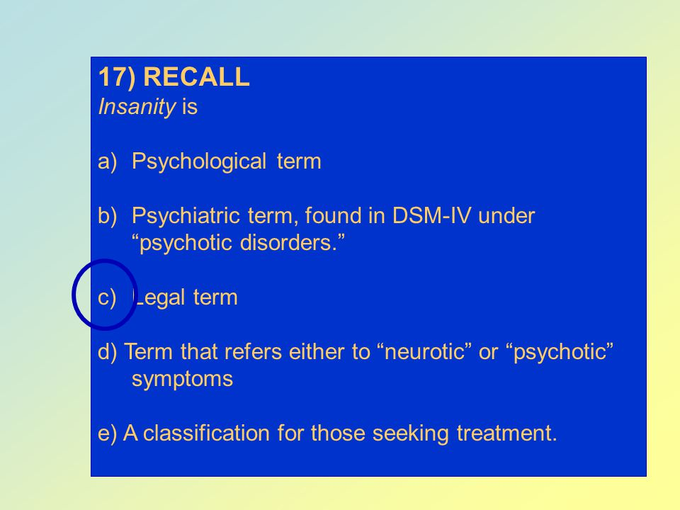 17) RECALL Insanity is Psychological term