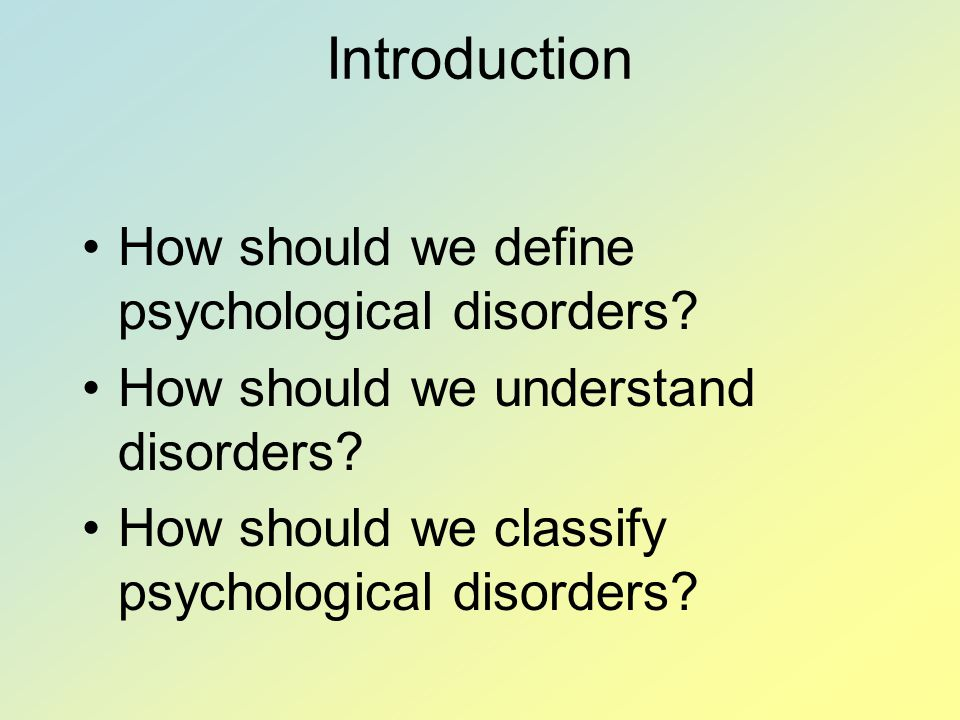 Introduction How should we define psychological disorders