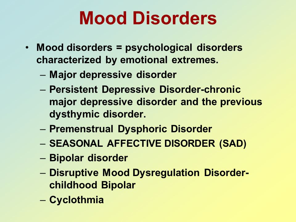 Mood Disorders Mood disorders = psychological disorders characterized by emotional extremes. Major depressive disorder.