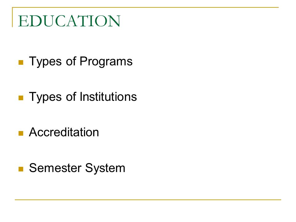 EDUCATION Types of Programs Types of Institutions Accreditation