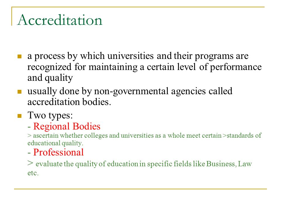 Accreditation a process by which universities and their programs are recognized for maintaining a certain level of performance and quality.
