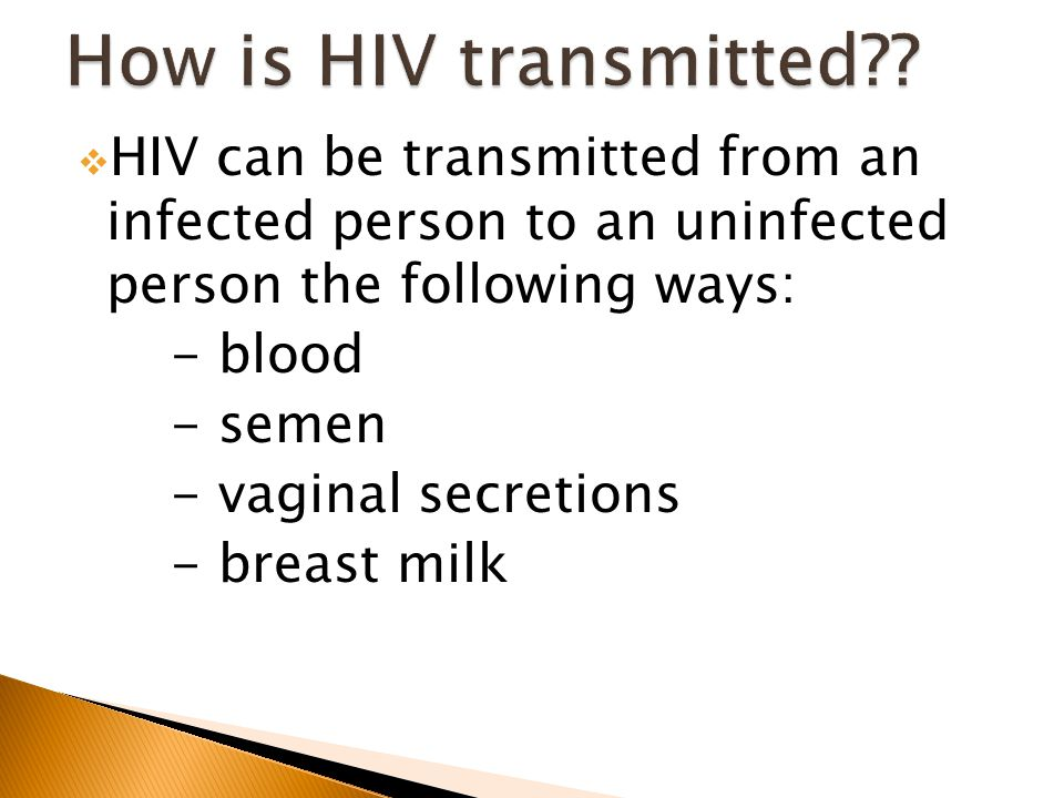 How is HIV transmitted HIV can be transmitted from an infected person to an uninfected person the following ways:
