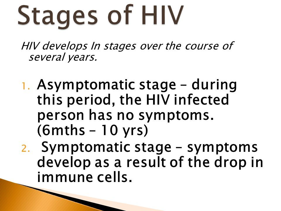 Stages of HIV HIV develops In stages over the course of several years.