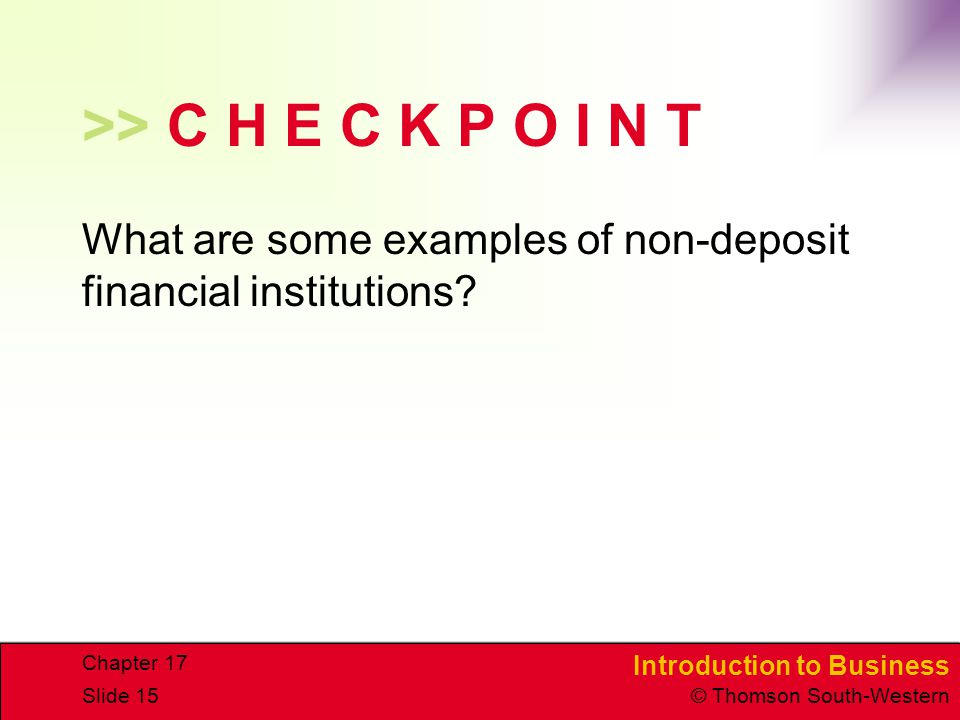 >> C H E C K P O I N T What are some examples of non-deposit financial institutions Chapter 17