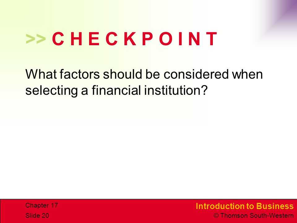 >> C H E C K P O I N T What factors should be considered when selecting a financial institution.