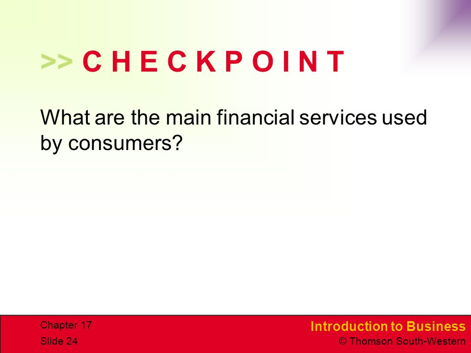 >> C H E C K P O I N T What are the main financial services used by consumers Chapter 17