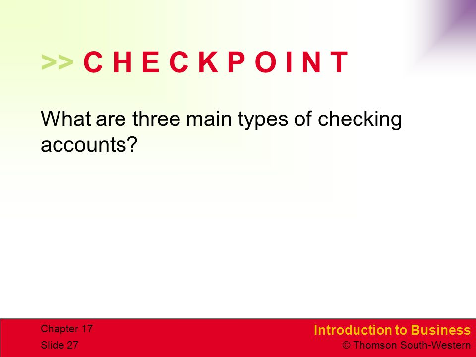 >> C H E C K P O I N T What are three main types of checking accounts Chapter 17