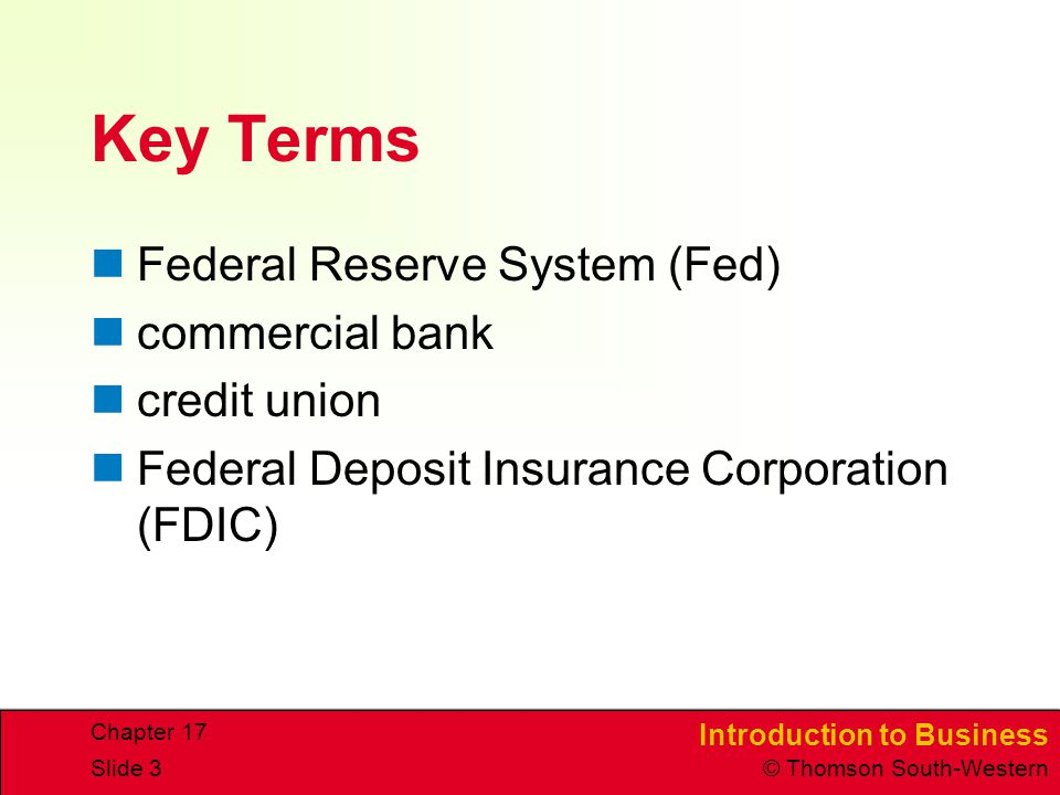 Key Terms Federal Reserve System (Fed) commercial bank credit union
