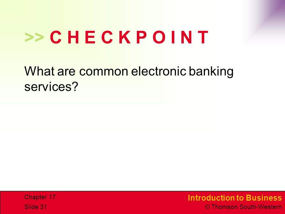 >> C H E C K P O I N T What are common electronic banking services Chapter 17