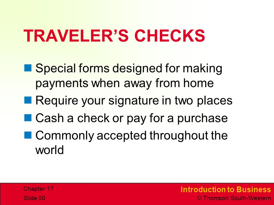TRAVELER'S CHECKS Special forms designed for making payments when away from home. Require your signature in two places.
