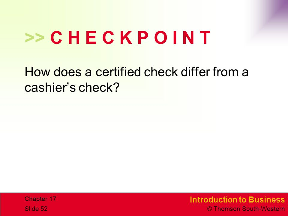 >> C H E C K P O I N T How does a certified check differ from a cashier's check Chapter 17