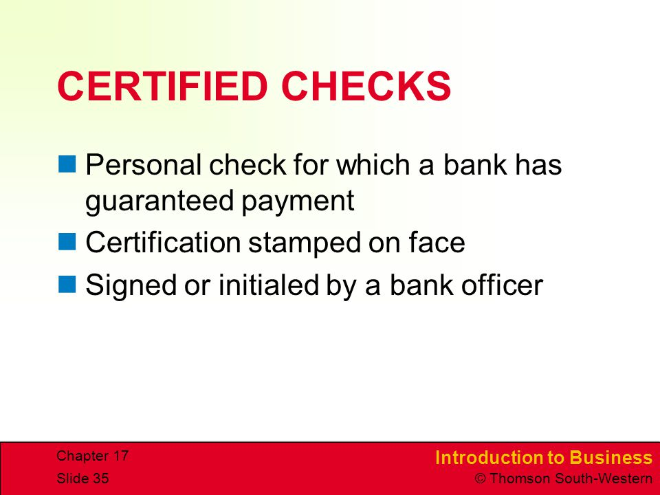CERTIFIED CHECKS Personal check for which a bank has guaranteed payment. Certification stamped on face.