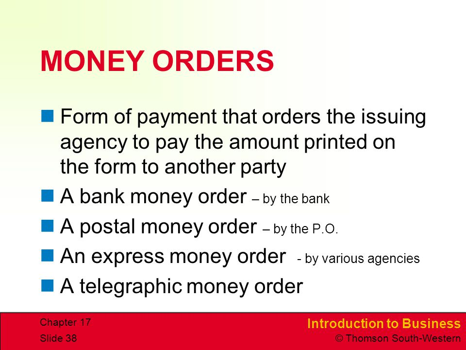 MONEY ORDERS Form of payment that orders the issuing agency to pay the amount printed on the form to another party.