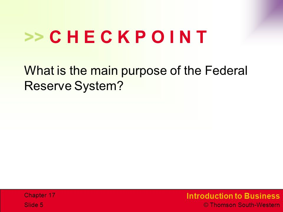 >> C H E C K P O I N T What is the main purpose of the Federal Reserve System Chapter 17