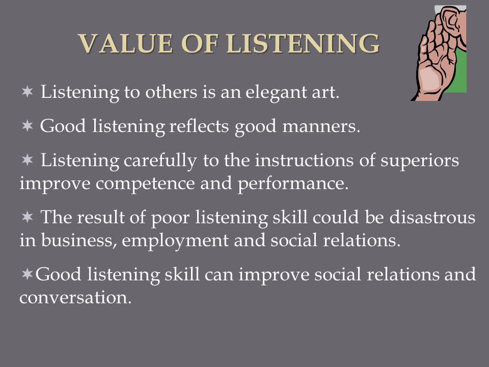 VALUE OF LISTENING Listening to others is an elegant art.