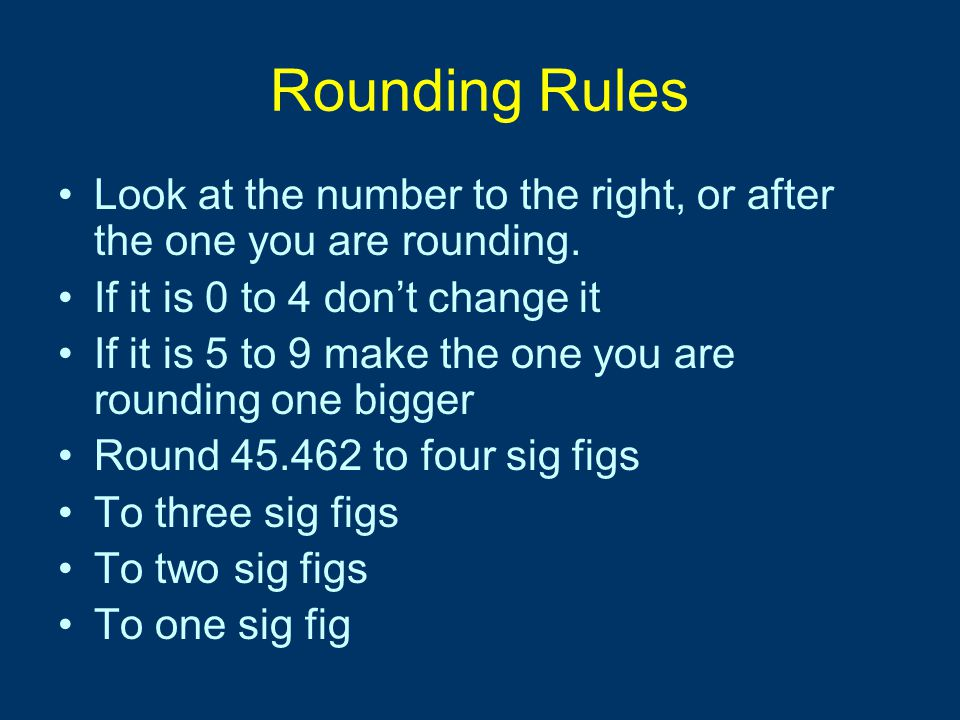 Rounding Rules Look at the number to the right, or after the one you are rounding. If it is 0 to 4 don't change it.
