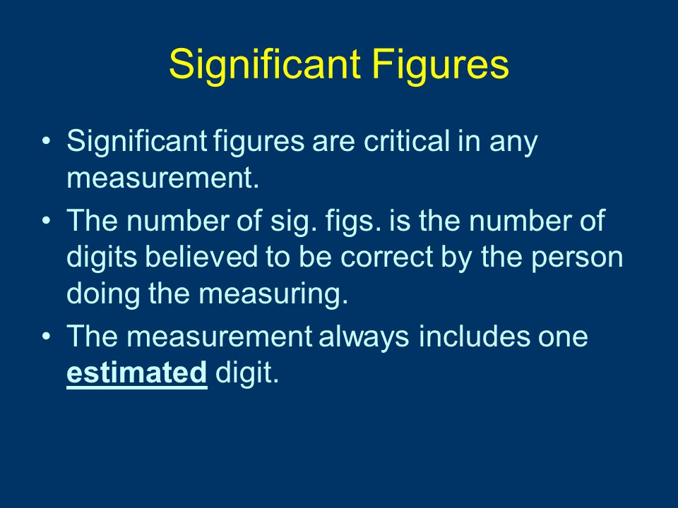 Significant Figures Significant figures are critical in any measurement.