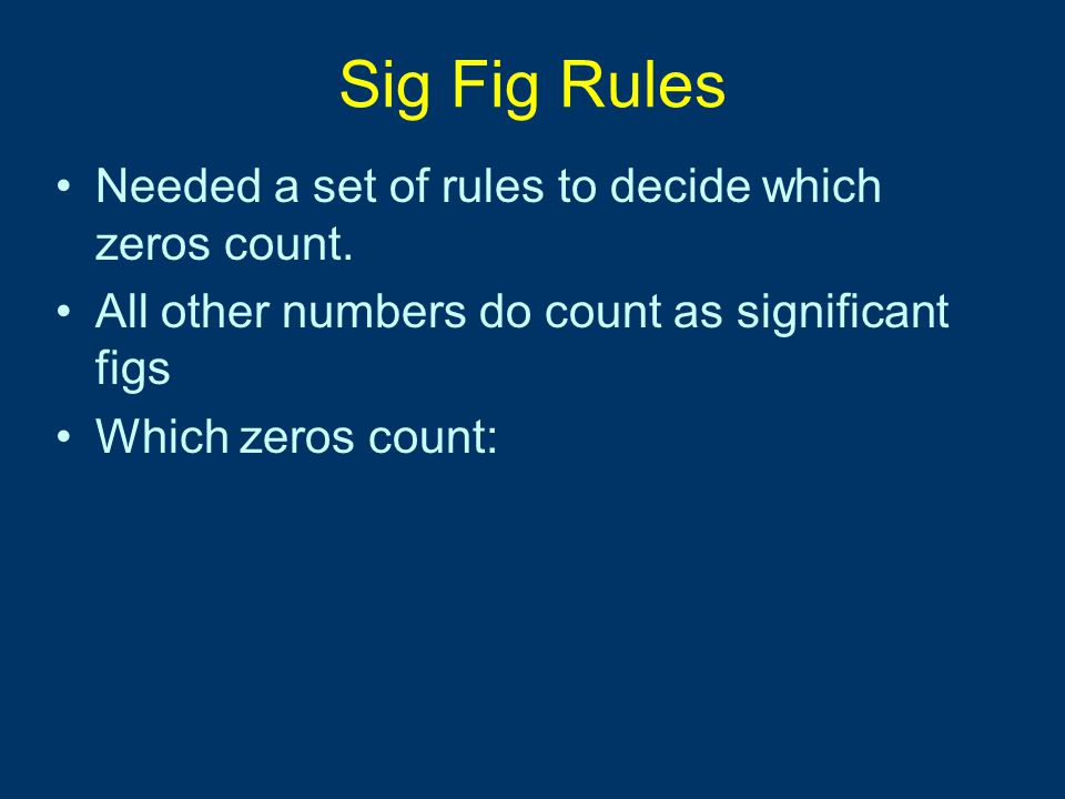 Sig Fig Rules Needed a set of rules to decide which zeros count.