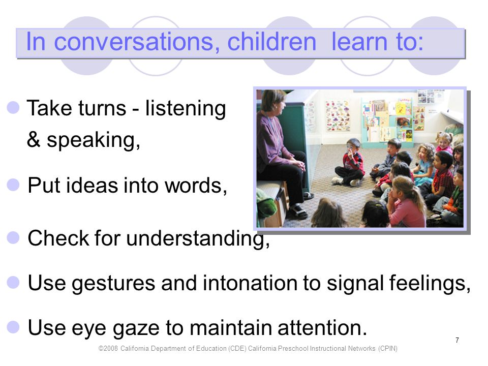 In conversations, children learn to: