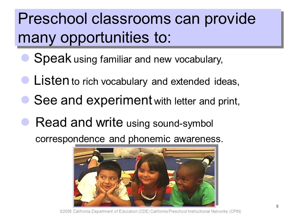 Preschool classrooms can provide many opportunities to: