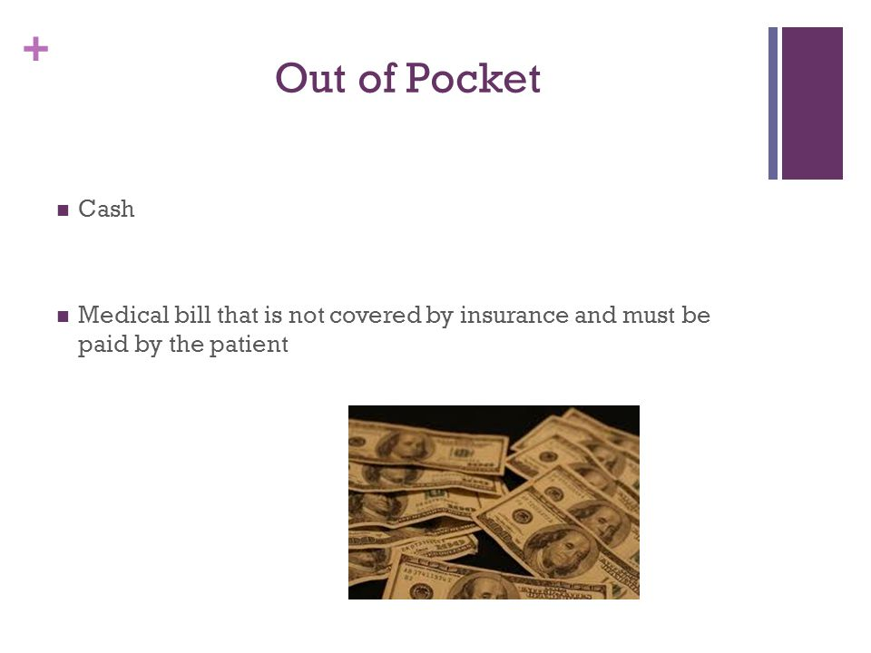 Out of Pocket Cash Medical bill that is not covered by insurance and must be paid by the patient
