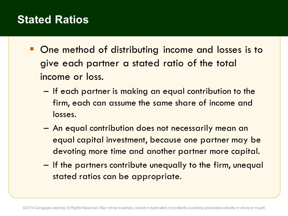 Stated Ratios One method of distributing income and losses is to give each partner a stated ratio of the total income or loss.