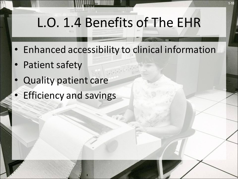 L.O. 1.4 Benefits of The EHR Enhanced accessibility to clinical information. Patient safety. Quality patient care.