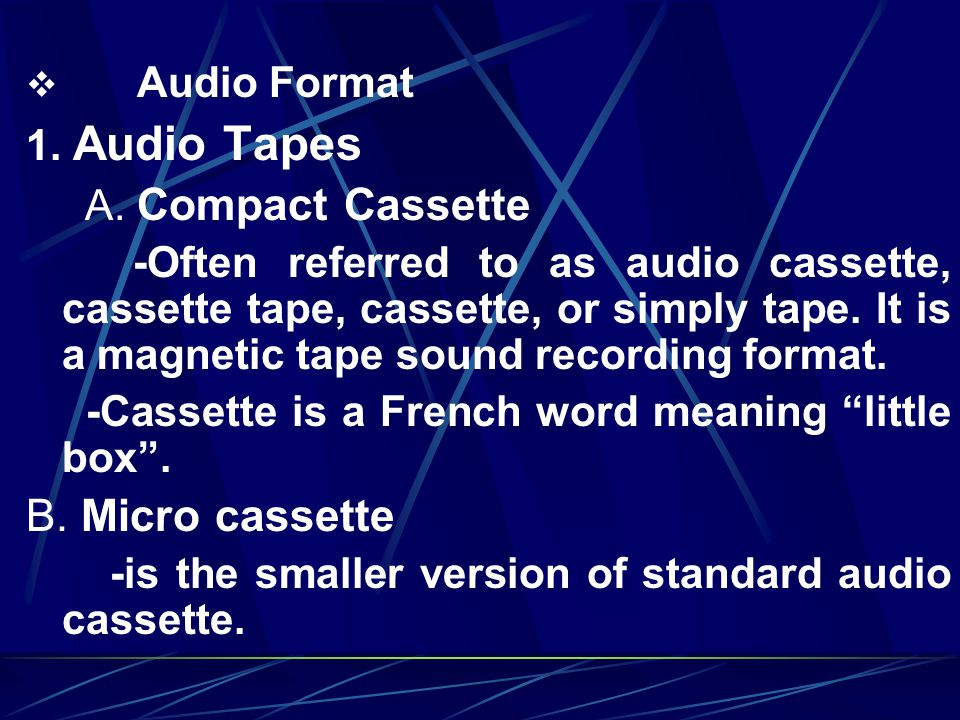 B. Micro cassette Audio Format 1. Audio Tapes A. Compact Cassette