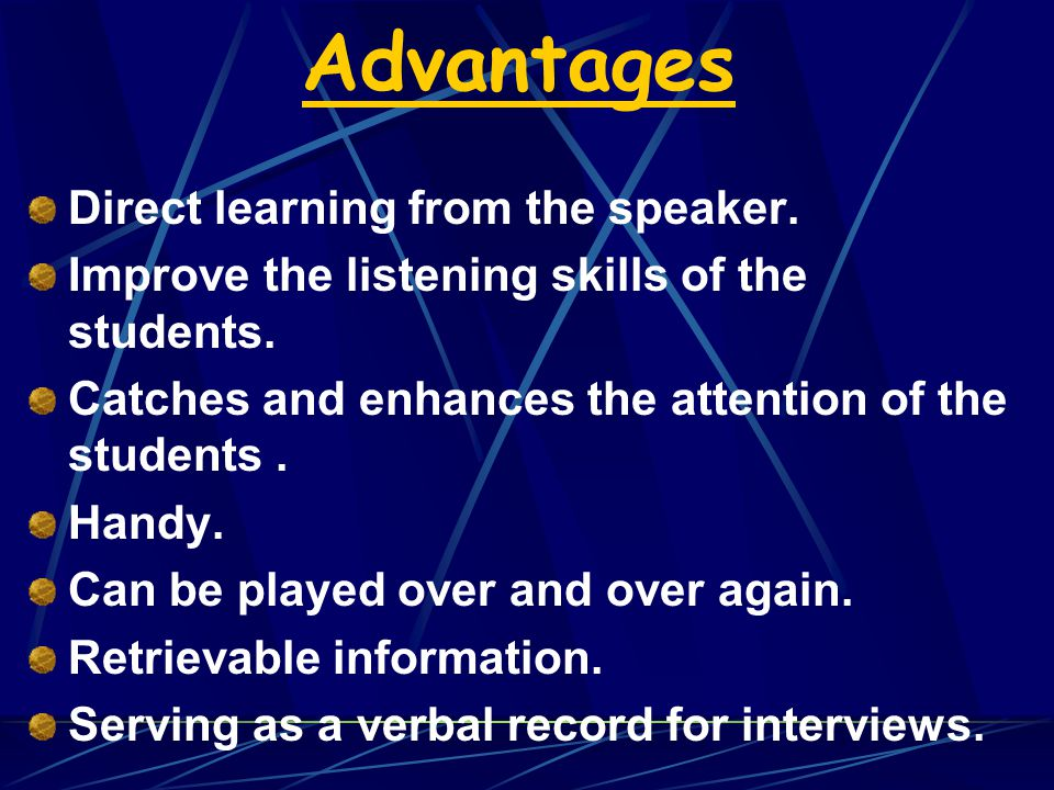Advantages Direct learning from the speaker.