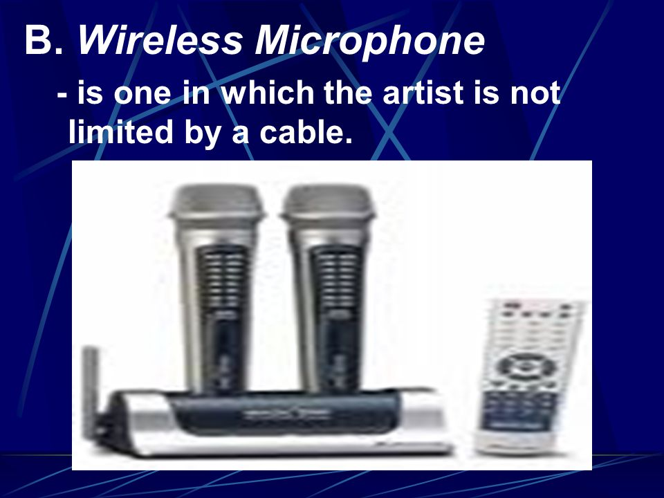 B. Wireless Microphone - is one in which the artist is not limited by a cable.