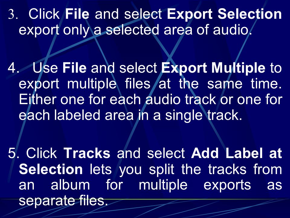 3. Click File and select Export Selection export only a selected area of audio.