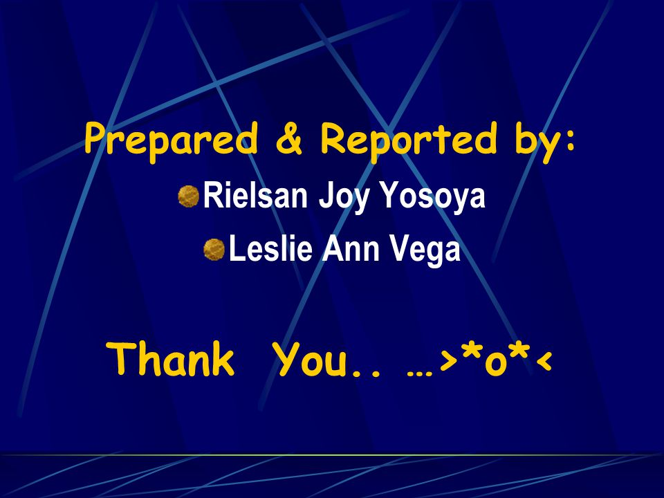 Prepared & Reported by: Thank You.. …>*o*<