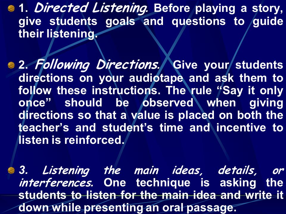 1. Directed Listening. Before playing a story, give students goals and questions to guide their listening.