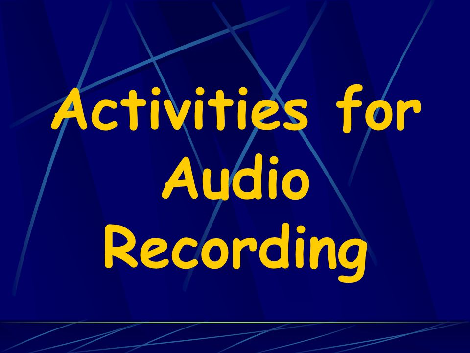 Activities for Audio Recording