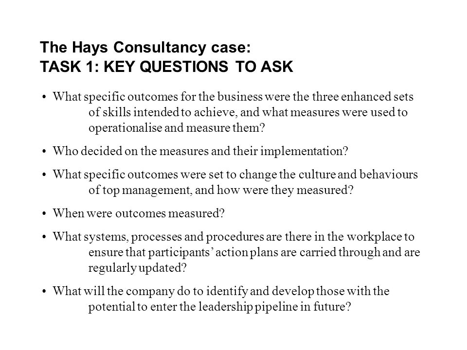 The Hays Consultancy case: TASK 1: KEY QUESTIONS TO ASK