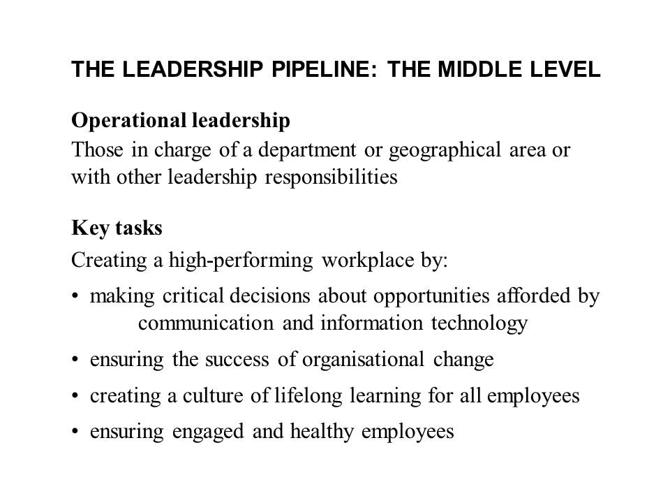 THE LEADERSHIP PIPELINE: THE MIDDLE LEVEL
