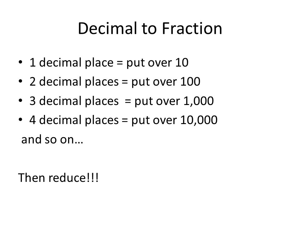 Decimal to Fraction 1 decimal place = put over 10