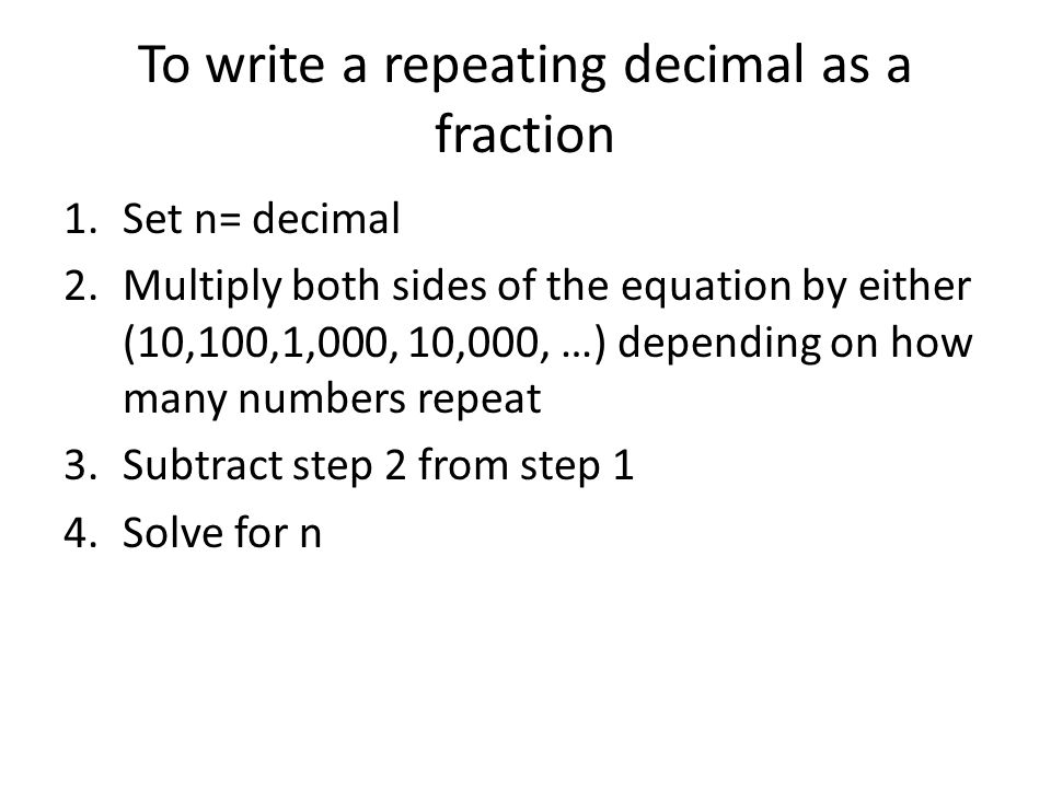 To write a repeating decimal as a fraction